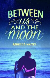 Between Us and the Moon by Rebecca Maizel Review
