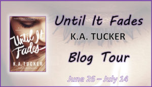 Until It Fades by K.A. Tucker Blog Tour Banner