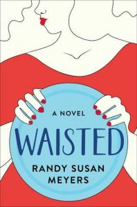 Waisted by Randy Susan Meyers | Review