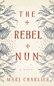 Book Review: The Rebel Nun by Marj Charlier